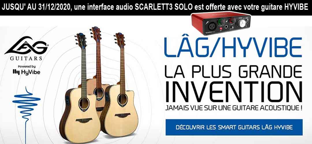 SCARLETT3 SOLO PRESONUS OFFERTE avec votre guitare LAG HYVIBE. Guitares LAG HYVIBE, la plus grande invention après la guitare