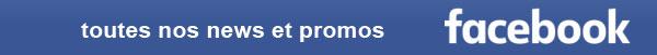 Rejoignez-nous sur facebook, toutes nos promos et nouveautés, devenez un client VIP